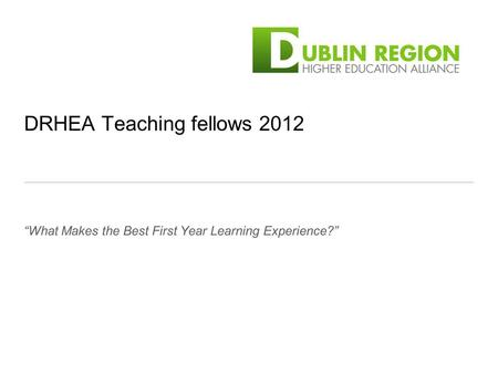 DRHEA Teaching fellows 2012 What Makes the Best First Year Learning Experience?