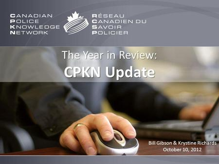The Year in Review: CPKN Update Bill Gibson & Krystine Richards October 10, 2012.