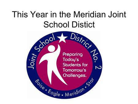 This Year in the Meridian Joint School Distict. Student Enrollment increases by 1728 15,535 students will attend one of 28 elementary schools – 986 more.