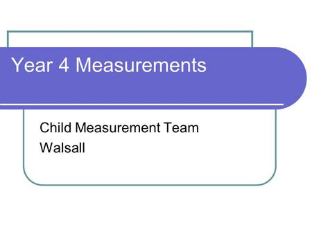 Year 4 Measurements Child Measurement Team Walsall.