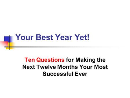 Your Best Year Yet! Ten Questions for Making the Next Twelve Months Your Most Successful Ever.