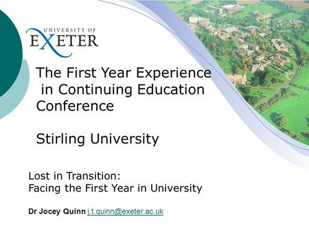 Lost in Transition: Facing the First Year in University Dr Jocey Quinn The First Year Experience in Continuing.