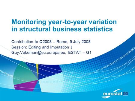 Monitoring year-to-year variation in structural business statistics Contribution to Q2008 – Rome, 9 July 2008 Session: Editing and Imputation I