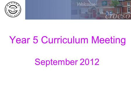 Year 5 Curriculum Meeting September 2012. Learning Focus on Literacy and Numeracy pupil outcomes Rich, stimulating projects Links made between subjects-