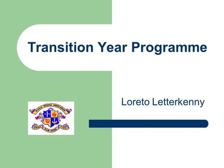 Transition Year Programme Loreto Letterkenny. Core Subjects Irish3 class periods English3 class periods Mathematics 3 class periods European Language3.