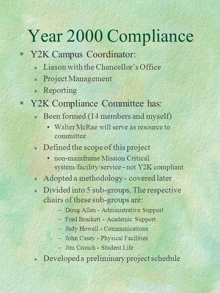 Year 2000 Compliance §Y2K Campus Coordinator: l Liason with the Chancellors Office l Project Management l Reporting §Y2K Compliance Committee has: l Been.