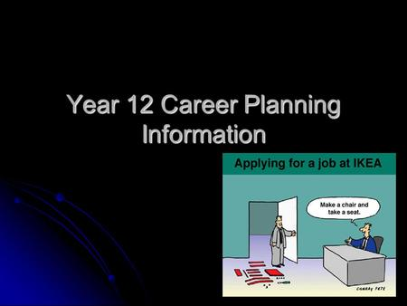 Year 12 Career Planning Information. Why do I need a career plan? What are you going to do when you grow up? What are you going to do when you grow up?