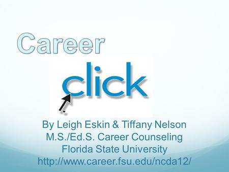 By Leigh Eskin & Tiffany Nelson M.S./Ed.S. Career Counseling Florida State University