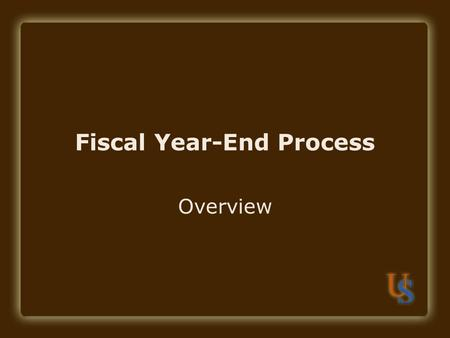 Fiscal Year-End Process Overview. Objectives What is a fiscal year? What happens at the end of a fiscal year? Annual Financial Report Document Processing.