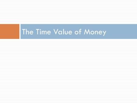 The Time Value of Money. The Timeline Suppose you are lending $1,000 today and the loan will be repaid in two annual payments. The timeline looks like.
