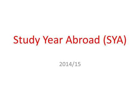 Study Year Abroad (SYA) 2014/15. Registering/choosing your modules -Support with application/Erasmus paperwork: Frances and Sarah,