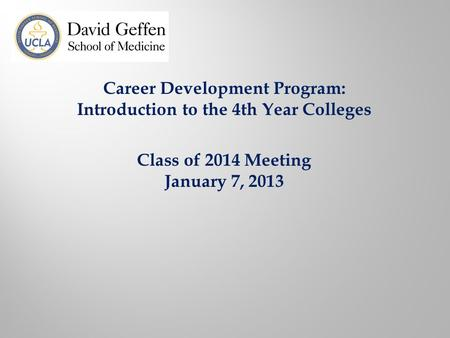 Career Development Program: Introduction to the 4th Year Colleges Class of 2014 Meeting January 7, 2013.