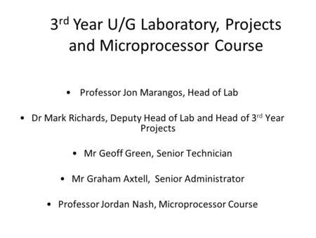 Professor Jon Marangos, Head of Lab Dr Mark Richards, Deputy Head of Lab and Head of 3 rd Year Projects Mr Geoff Green, Senior Technician Mr Graham Axtell,