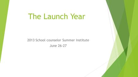 The Launch Year 2013 School counselor Summer Institute June 26-27.