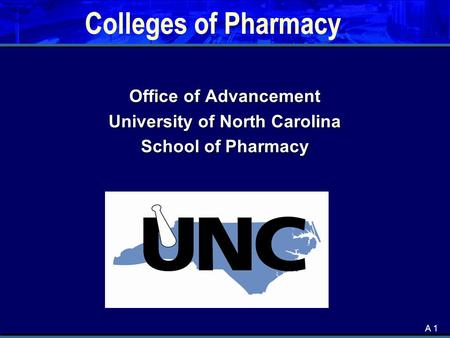 A 1 Colleges of Pharmacy Office of Advancement University of North Carolina School of Pharmacy.