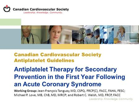 Leadership. Knowledge. Community. Antiplatelet Therapy for Secondary Prevention in the First Year Following an Acute Coronary Syndrome Working Group: Jean-François.