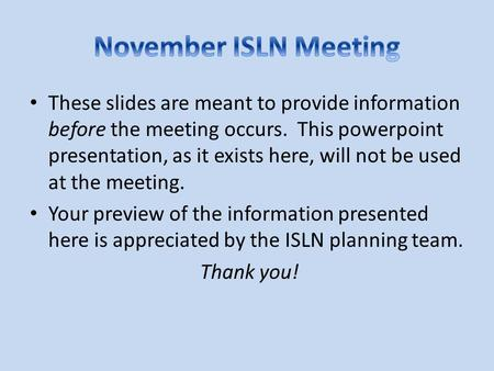These slides are meant to provide information before the meeting occurs. This powerpoint presentation, as it exists here, will not be used at the meeting.