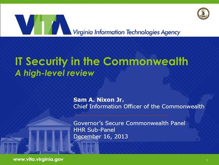 1 IT Security in the Commonwealth A high-level review Sam A. Nixon Jr. Chief Information Officer of the Commonwealth Governors Secure Commonwealth Panel.