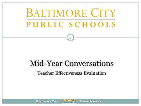 B ALTIMORE C ITY P UBLIC S CHOOLS Mid-Year Conversations Teacher Effectiveness Evaluation 1.