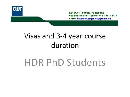 Visas and 3-4 year course duration HDR PhD Students.
