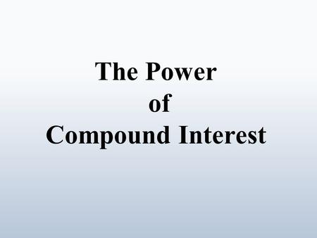 The Power of Compound Interest. The Effect of Compound Interest.