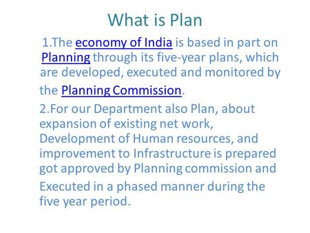 What is Plan 1.The economy of India is based in part on Planning through its five-year plans, which are developed, executed and monitored byeconomy of.