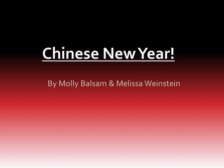 Chinese New Year! By Molly Balsam & Melissa Weinstein.