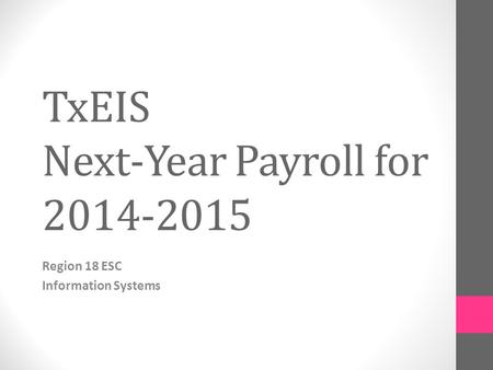 TxEIS Next-Year Payroll for 2014-2015 Region 18 ESC Information Systems.