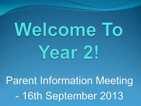 Parent Information Meeting - 16th September 2013.