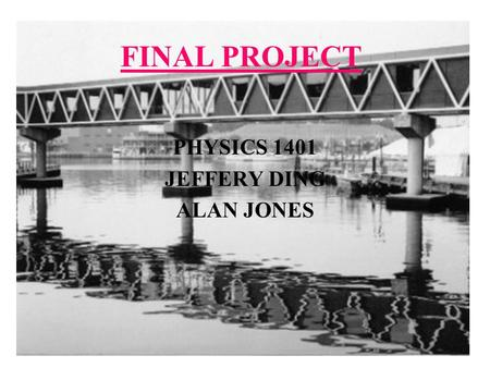 PHYSICS 1401 JEFFERY DING ALAN JONES