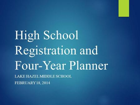 High School Registration and Four-Year Planner LAKE HAZEL MIDDLE SCHOOL FEBRUARY 18, 2014.