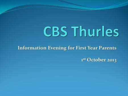 Information Evening for First Year Parents 1 st October 2013.