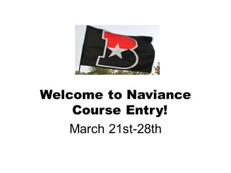 Welcome to Naviance Course Entry! March 21st-28th.