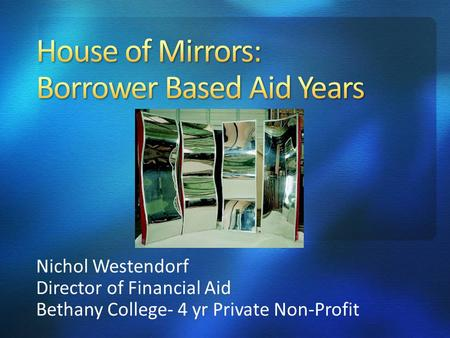Nichol Westendorf Director of Financial Aid Bethany College- 4 yr Private Non-Profit.