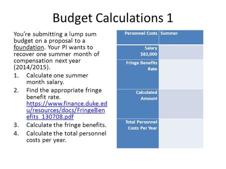 Budget Calculations 1 Youre submitting a lump sum budget on a proposal to a foundation. Your PI wants to recover one summer month of compensation next.