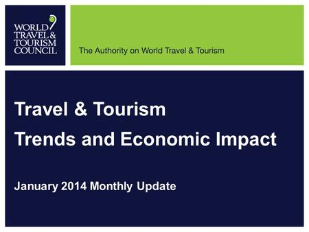 Travel & Tourism Trends and Economic Impact January 2014 Monthly Update.