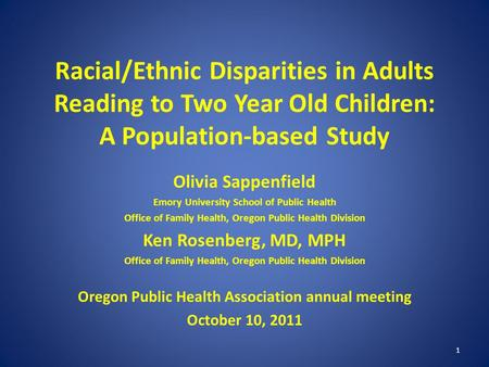 1 Racial/Ethnic Disparities in Adults Reading to Two Year Old Children: A Population-based Study Olivia Sappenfield Emory University School of Public Health.