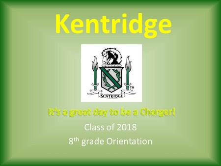 Kentridge Class of 2018 8 th grade Orientation. Graduation Requirements 23 CREDITS Completion of Washington State History (middle school) COMPLETION OF.