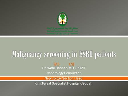 Dr. Weal Habhab,MD,FRCPC Nephrology Consultant Nephrology Section Head King Faisal Specialist Hospital -Jeddah.
