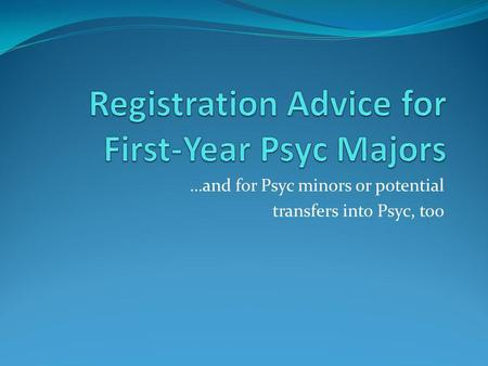 …and for Psyc minors or potential transfers into Psyc, too.