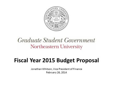 Fiscal Year 2015 Budget Proposal Jonathan Whitson, Vice President of Finance February 26, 2014.