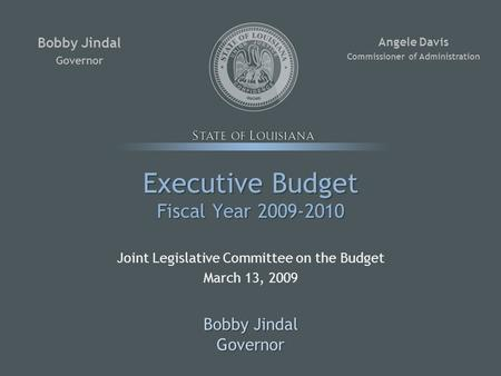 Executive Budget Fiscal Year 2009-2010 Joint Legislative Committee on the Budget March 13, 2009 Bobby Jindal Governor Governor Angele Davis Commissioner.
