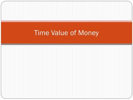 Time Value of Money. Objectives Calculate the future value of a dollar amount that you save today Calculate the present value of a dollar amount that.