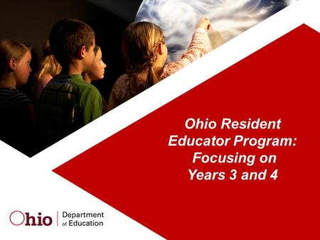 Ohio Resident Educator Program: Focusing on Years 3 and 4.