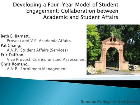 Developing a Four-Year Model of Student Engagement: Collaboration between Academic and Student Affairs Beth E. Barnett, Provost and V.P. Academic Affairs.