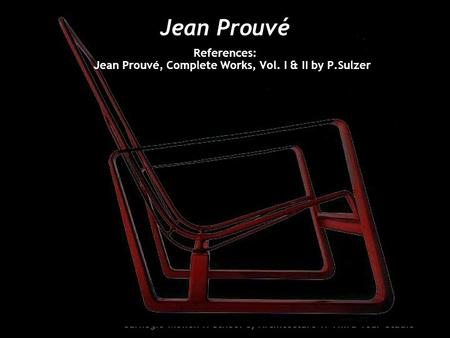 References: Jean Prouvé, Complete Works, Vol. I & II by P.Sulzer