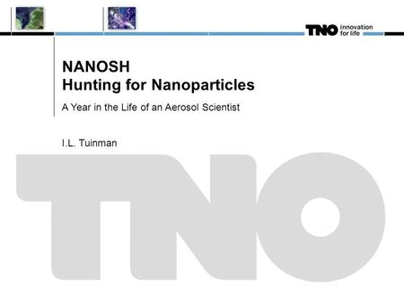 NANOSH Hunting for Nanoparticles A Year in the Life of an Aerosol Scientist I.L. Tuinman.