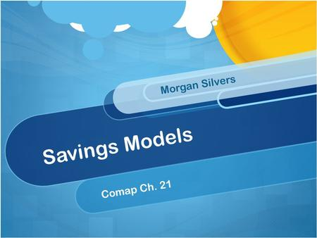 Savings Models Morgan Silvers Comap Ch. 21. Objectives Have an understanding of simple interest Understand compound interest and its associated vocab.