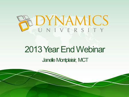 2013 Year End Webinar Janelle Montplaisir, MCT. GP Year End Webinar Please place your phone on Mute Download Slides at: