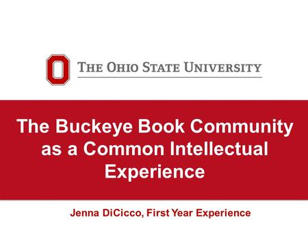 The Buckeye Book Community as a Common Intellectual Experience Jenna DiCicco, First Year Experience.